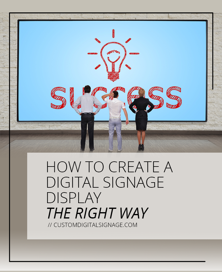 How To Create A Digital Signage Display The Right Way